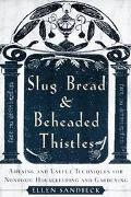 Slug Bread and Beheaded Thistles Amusing and Useful Techniques for Nontoxic Housekeeping and...