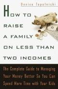 How to Raise a Family on Less Than Two Incomes The Complete Guide to Managing Your Money Bet...