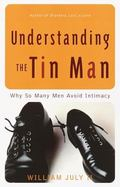 Understanding the Tin Man Why So Many Men Avoid Intimacy