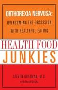 Health Food Junkies Orthorexia Nervosa  Overcoming The Obsession With Healthful Eating
