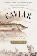 Caviar The Strange History and Uncertain Future of the World's Most Coveted Delicacy
