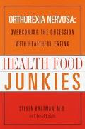 Health Food Junkies: Orthorexia Nervosa - Overcoming the Obsession with Healthful Eating - S...