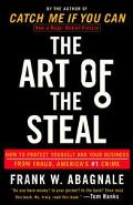 Art of the Steal How to Protect Yourself and Your Business from Fraud, America's #1 Crime