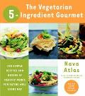 Vegetarian 5-Ingredient 250 Simple Recipes and Dozens of Healthy Menus for Eating Well Every...