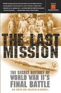 Last Mission The Secret History of World War Ii's Final Battle