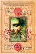 Witch Crafting A Spiritual Guide to Making Magic