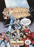 Comic Wars How Two Tycoons Battled over the Marvel Comics Empire--And Both Lost