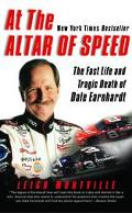 At the Altar of Speed The Fast Life and Tragic Death of Dale Earnhardt