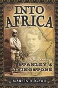 Into Africa The Epic Adventures of Stanley and Livingstone