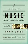 Mastery of Music Ten Pathways to True Artistry
