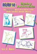 Draw 50 Baby Animals The Step-By-Step Way to Draw Kittens, Lambs, Chicks, and Other Adorable...