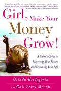 Girl, Make Your Money Grow! A Sister's Guide To Protecting Your Future And Enriching Your Life