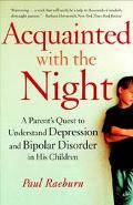 Acquainted With the Night A Parent's Quest to Understand Depression and Bipolar Disorder in ...