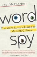 Word Spy The Word Lover's Guide to Modern Culture