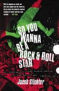 So You Wanna Be a Rock & Roll Star How I Machine-Gunned a Roomful of Record Executives and O...
