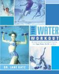Your Water Workout No-Impact Aerobic And Strength Training From Yoga, Pilates, Tai Chi and More