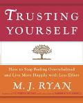 Trusting Yourself How to Stop Feeling Overwhelmed and Live More Happily With Less Effort