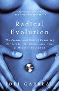 Radical Evolution The Promise and Peril of Enhancing Our Minds, Our Bodies--and What It Mean...