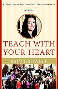 Teach With Your Heart Lessons I Learned from the Freedom Writers