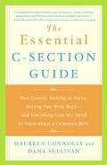 Essential C-Section Guide Pain Control, Healing at Home, Getting Your Body Back and Everythi...