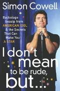 I Don't Mean to Be Rude, But... Backstage Gossip from American Idol & the Secrets That Can M...