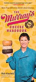 Murray's Cheese Handbook More Than 300 of the World's Best Cheeses