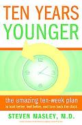 Ten Years Younger The Amazing Ten-Week Plan to Look Better, Feel Better, And Turn Back the C...