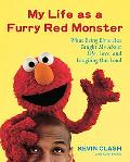 My Life As a Furry Red Monster What Being Elmo Has Taught Me About Life, Love, and Laughing ...