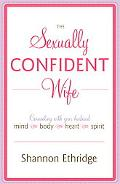 The Sexually Confident Wife: Connecting with Your Husband Mind Body Heart Spirit
