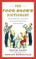 Food Snob's Dictionary An Essential Lexicon of Gastronomical Knowledge