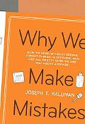 Why We Make Mistakes: How We Look Without Seeing, Forget Things in Seconds, and Are All Pret...