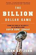 The Billion Dollar Game: Behind the Scenes of the Greatest Day In American Sport - Super Bow...
