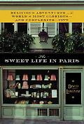 The Sweet Life in Paris: Delicious Adventures in the World's Most Glorious - and Perplexing ...