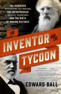 Inventor and the Tycoon : A Gilded Age Murder and the Birth of Moving Pictures