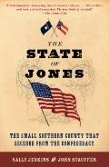 State of Jones : The Small Southern County That Seceded from the Confederacy
