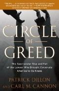Circle of Greed : The Spectacular Rise and Fall of the Lawyer Who Brought Corporate America ...