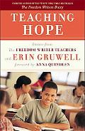 Teaching Hope: Stories from the Freedom Writer Teachers and Erin Gruwell