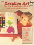 Creative Art for the Developing Child A Teacher's Handbook for Early Childhood Education