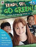 Ready, Set, Go Green! Grades 4-5: Eco-Friendly Activities for School and Home