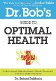 Dr. Bob's Guide to Optimal Health: A God-Inspired, Biblically-Based 12 Month Devotional to N...
