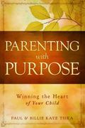 Parenting with Purpose : Winning the Heart of Your Child