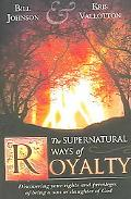 SUPERNATURAL WAYS OF ROYALTY How Living Supernaturally Will Take You from the Prison to the ...