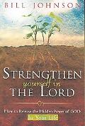 Strengthen Yourself in the Lord How to Release the Hidden Power of God in Your Life