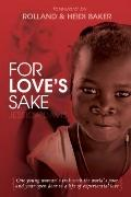 For Love's Sake : One Young Woman's Trek with the World's Poor and Your Open Door to a Life ...