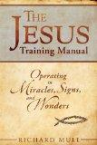The Jesus Training Manual: Operating in Miracles, Signs, and Wonders