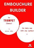 Embouchure Builder for Trumpet (Cornet): For daily use with any method