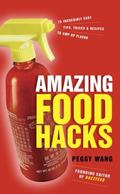 Amazing Food Hacks : 75 Incredibly Easy Tips, Tricks, and Recipes to Amp up Flavor