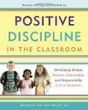 Positive Discipline in the Classroom: Developing Mutual Respect, Cooperation, and Responsibi...