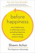 Before Happiness : How Creating a Positive Reality First Amplifies Your Levels of Happiness ...