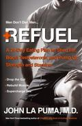 Refuel : A 24-Day No-Nonsense Eating Plan to Boost Testosterone and Supercharge Sex